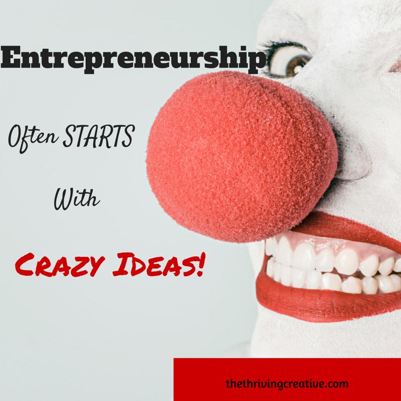 Entrepreneurship often starts with crazy ideas!