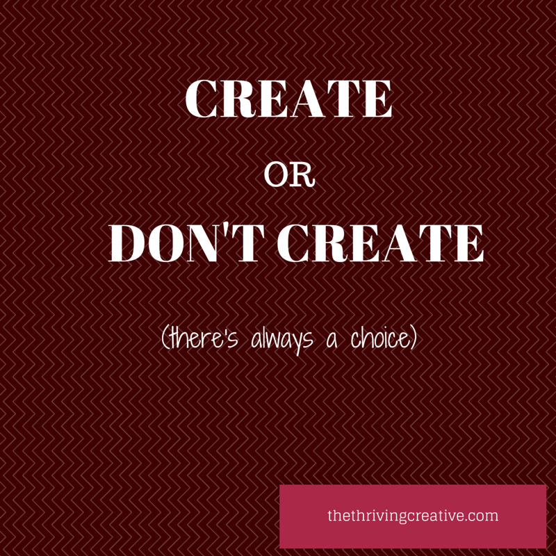 Create or Don't Create. There's always a choice.