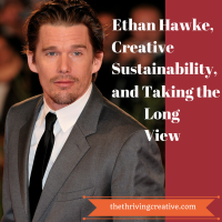 Ethan Hawke, Creative Sustainability and Taking the Long View