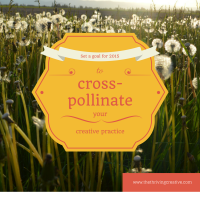 Cross-pollinate your creative practice