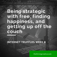 Being strategic with free, finding happiness, and getting up off the couch – Internet Truffles Week 8