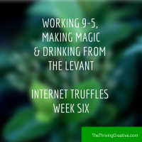 Working 9-5, Making Magic, & Drinking from the Levant – Internet Truffles Week 6