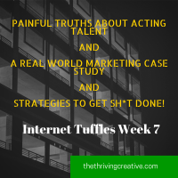 Painful truths about acting talent, a real-world marketing case study & strategies to get sh*t done – Internet Truffles week 7