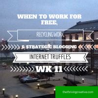 When to Work for Free, Recycling Work & Strategic Blogging: Internet Truffles Week 11