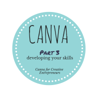 Canva for Creative Entrepreneurs – Part 3 Developing Your Skills