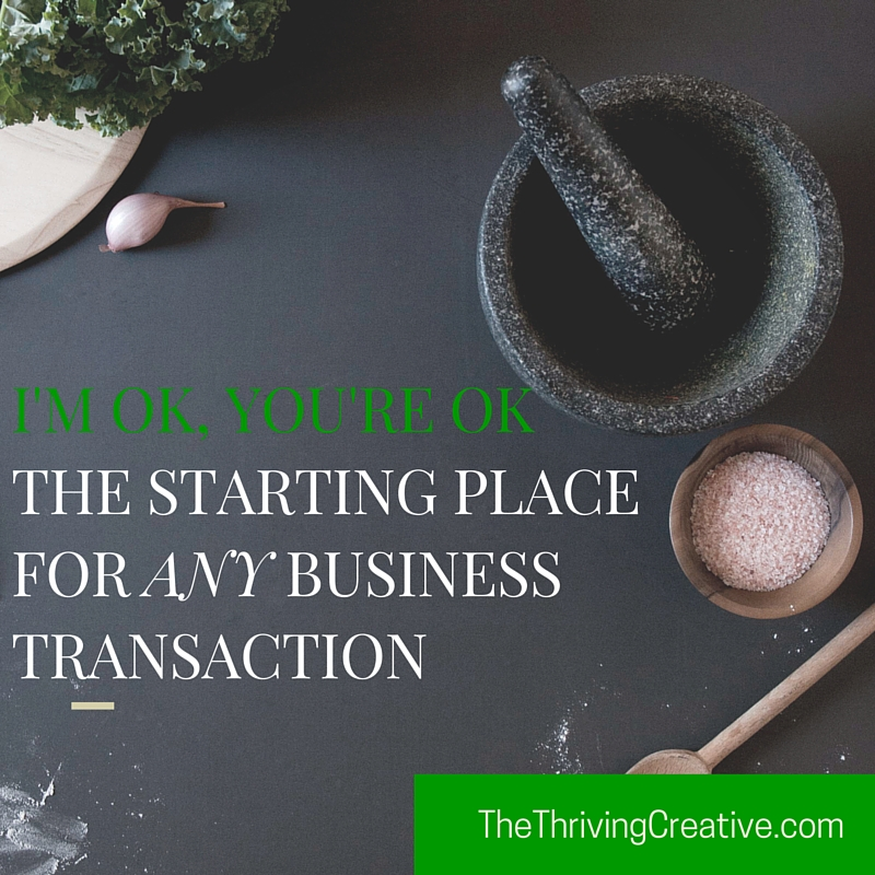 I'm ok, you're okThe starting place for any business transaction